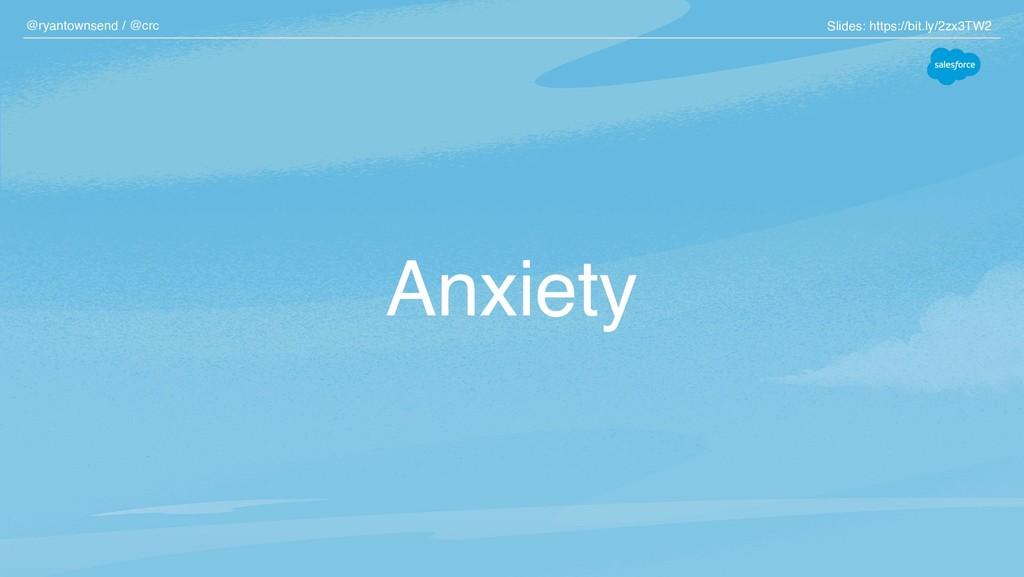 Anxiety @ryantownsend / @crc Slides: https://bi...