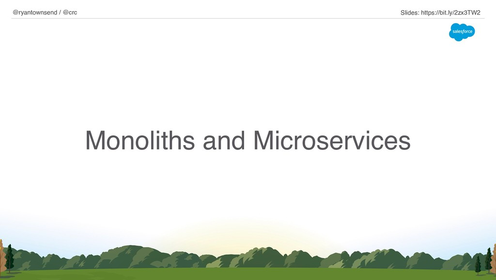 Monoliths and Microservices @ryantownsend / @cr...
