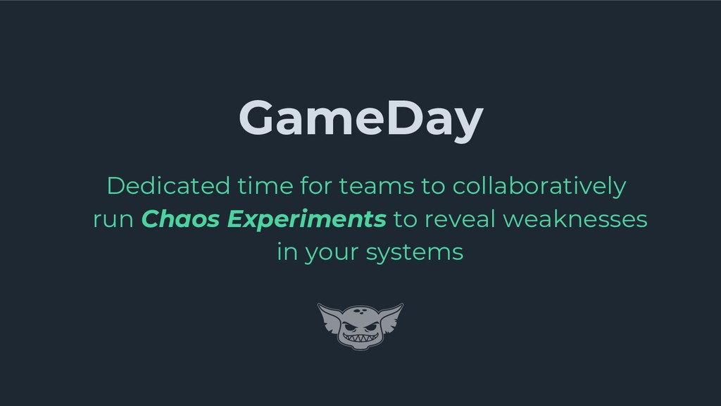 GameDay Dedicated time for teams to collaborati...