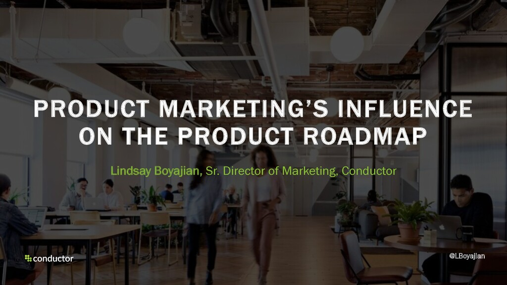 PRODUCT MARKETING'S INFLUENCE ON THE PRODUCT RO...