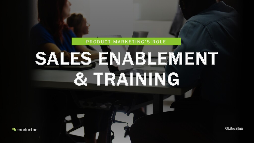 SALES ENABLEMENT & TRAINING @LBoyajian P R O D ...