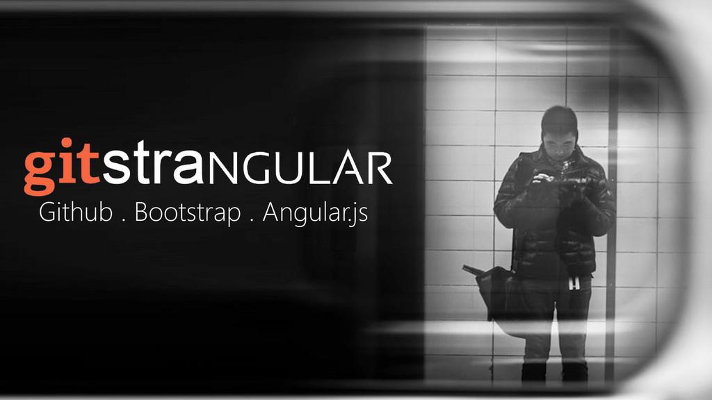 Github . Bootstrap . Angular.js