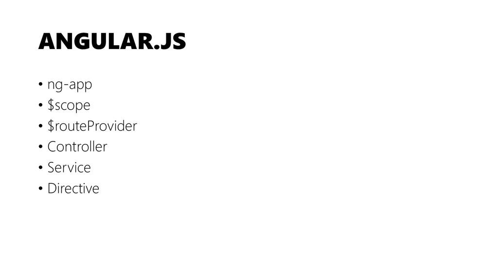 ANGULAR.JS • ng-app • $scope • $routeProvider •...
