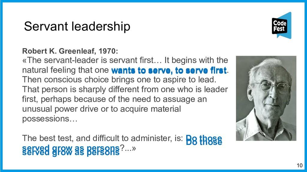 :10 Servant leadership Robert K. Greenleaf, 197...