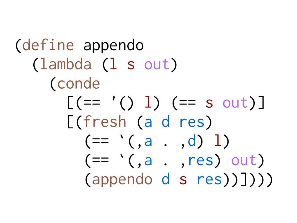 (define appendo (lambda (l s out) (conde [(== '...