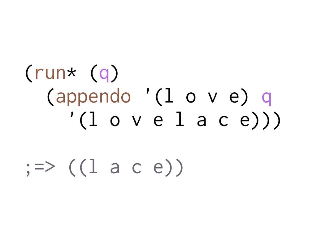 (run* (q) (appendo '(l o v e) q '(l o v e l a c...