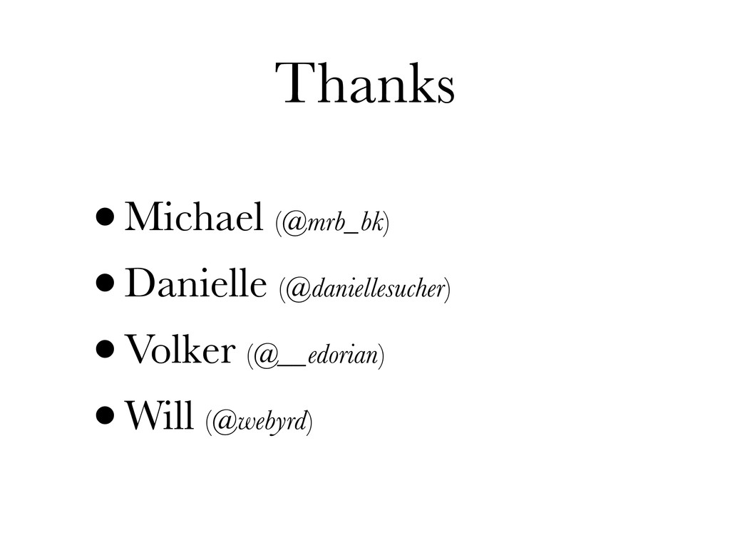 Thanks •Michael (@mrb_bk) •Danielle (@danielles...