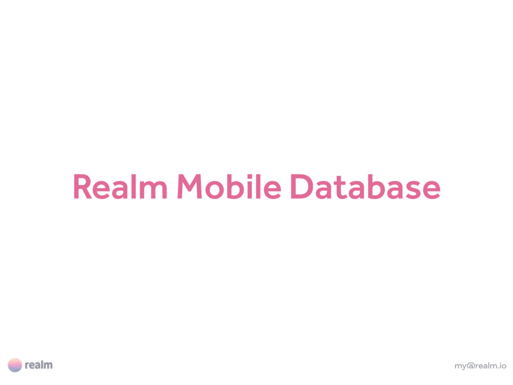my@realm.io Realm Mobile Database