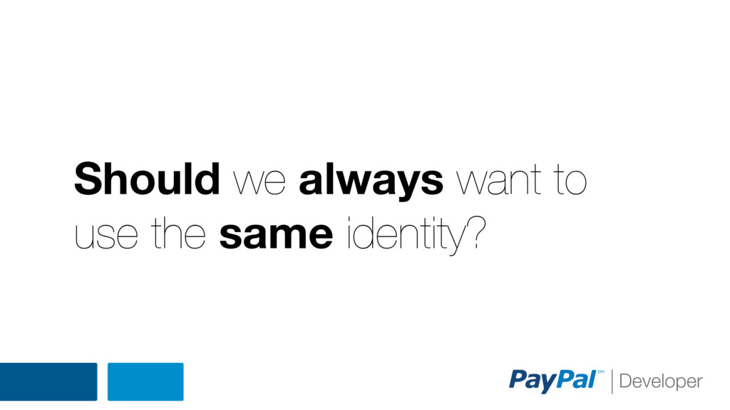 Should we always want to use the same identity?