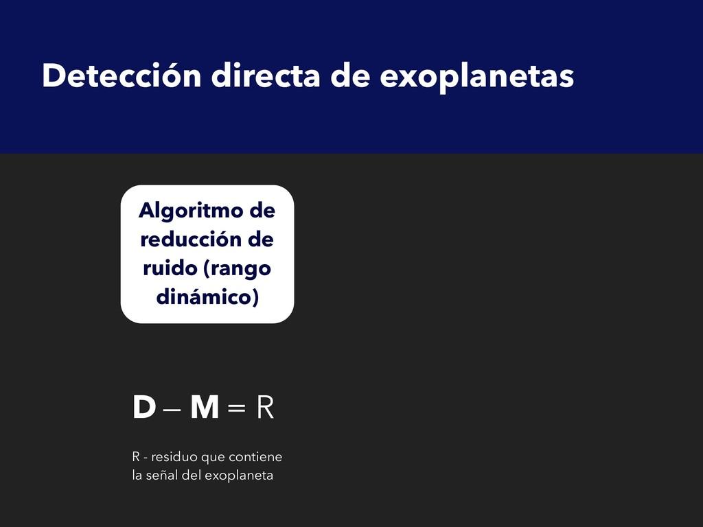 D — M = R R - residuo que contiene la señal del...