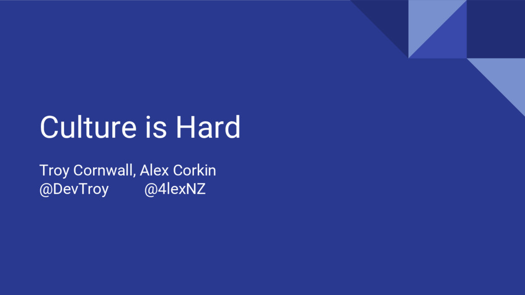 Culture is Hard Troy Cornwall, Alex Corkin @Dev...