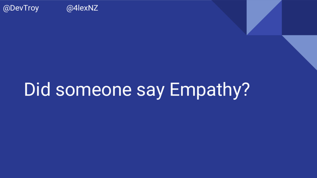 Did someone say Empathy? @DevTroy @4lexNZ