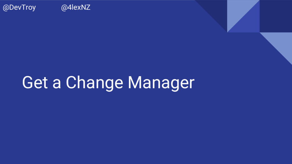 Get a Change Manager @DevTroy @4lexNZ