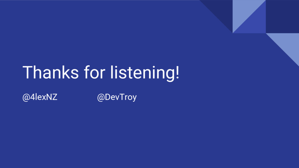 Thanks for listening! @4lexNZ @DevTroy