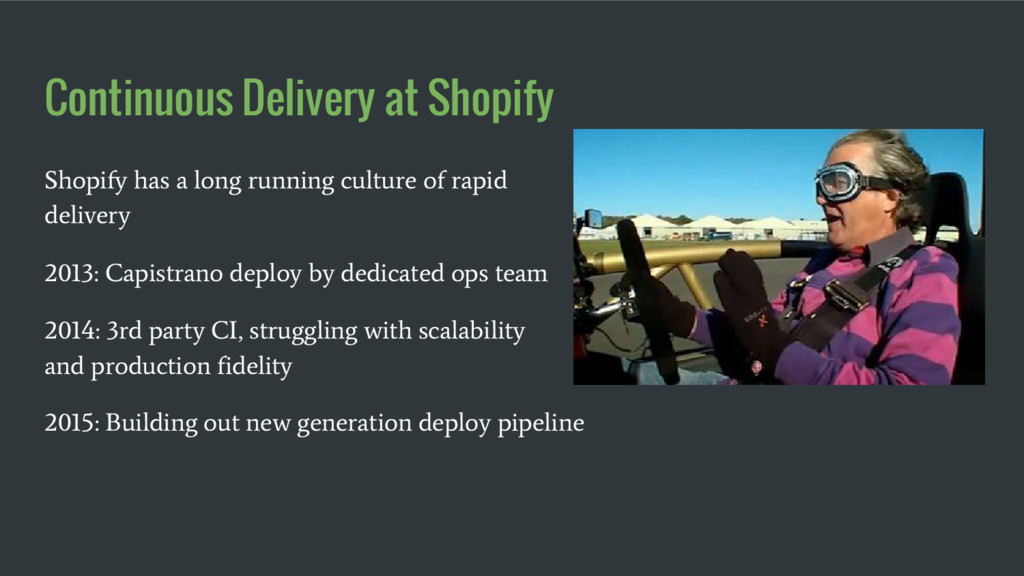 Continuous Delivery at Shopify Shopify has a lo...