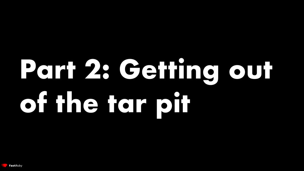 Part 2: Getting out of the tar pit
