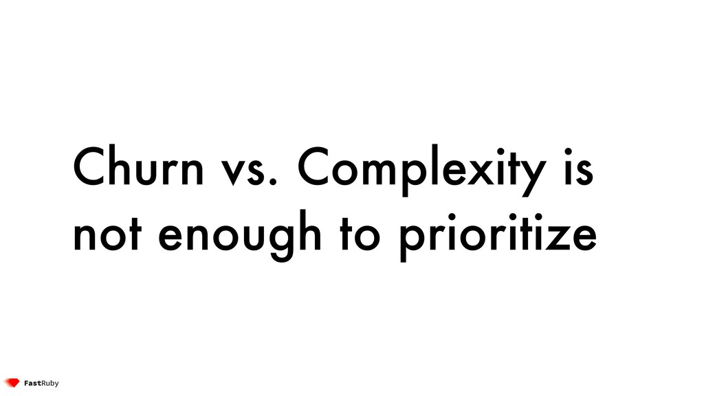 Churn vs. Complexity is not enough to prioritize