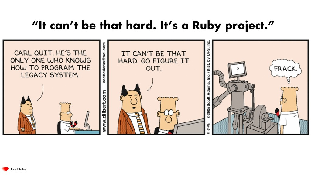 """""""It can't be that hard. It's a Ruby project."""""""
