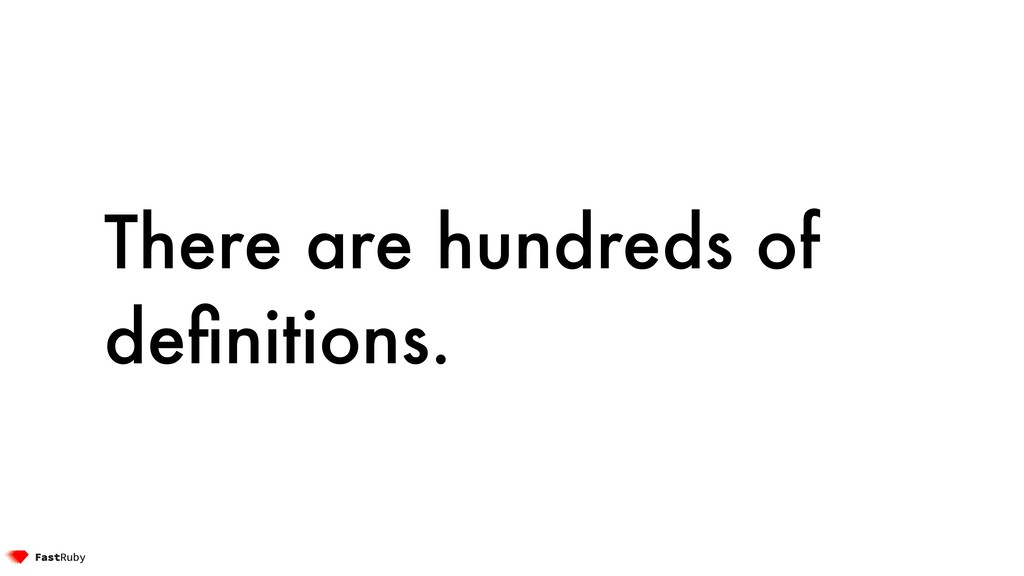 There are hundreds of definitions.