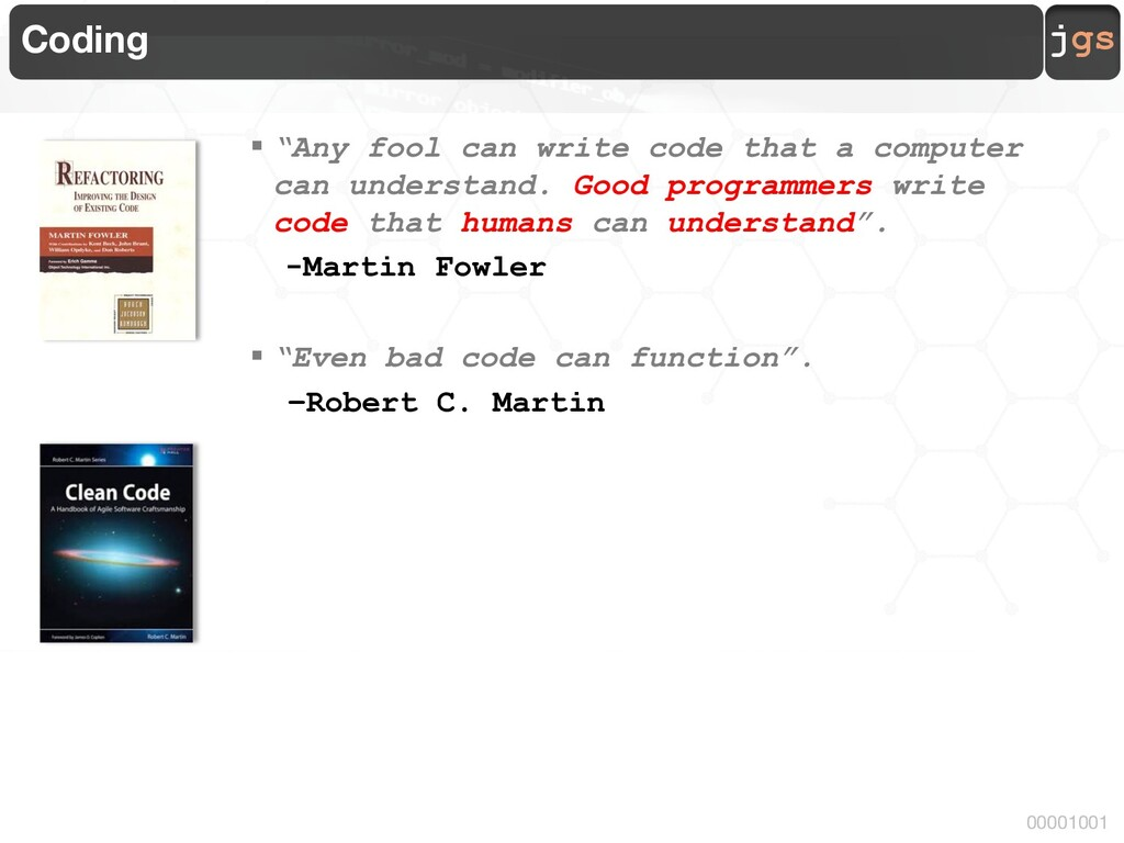 """jgs 00001001 Coding § """"Any fool can write code ..."""