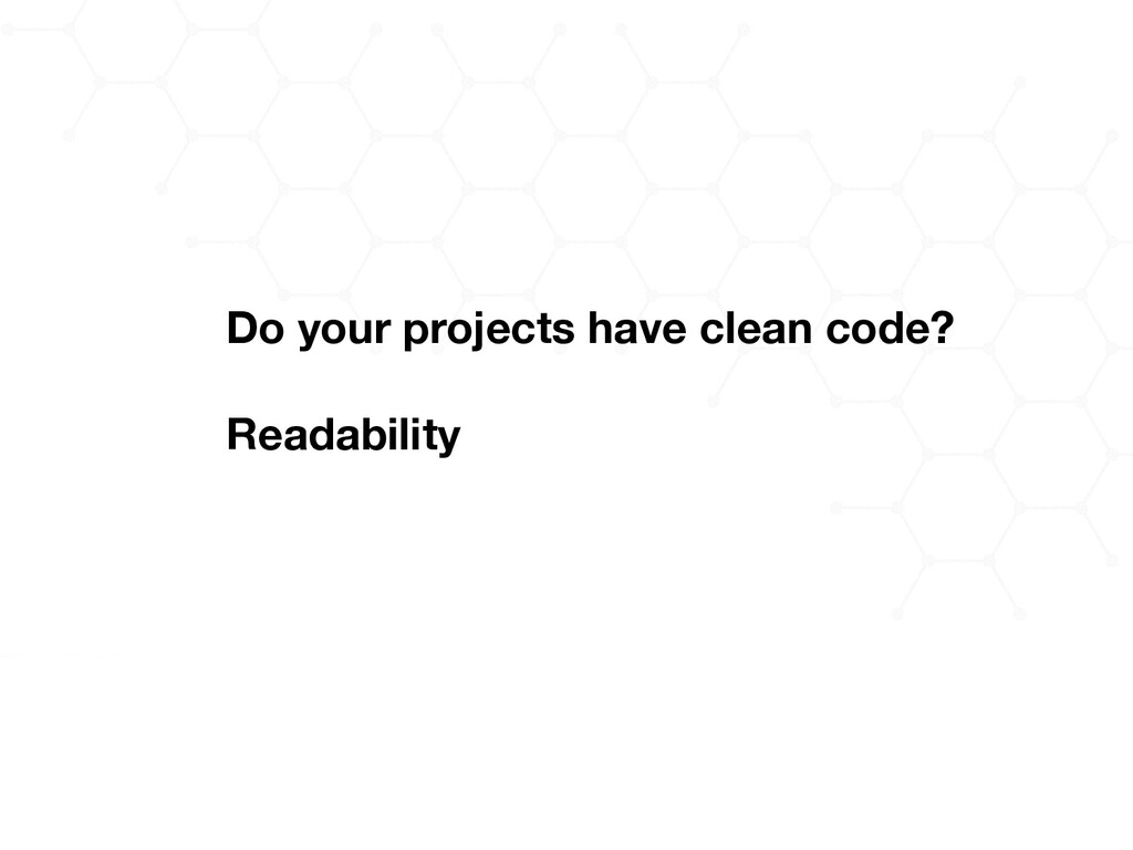 Do your projects have clean code? Readability