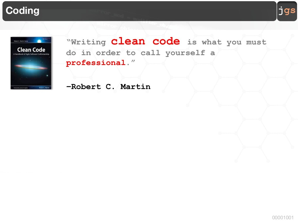 """jgs 00001001 Coding """"Writing clean code is what..."""