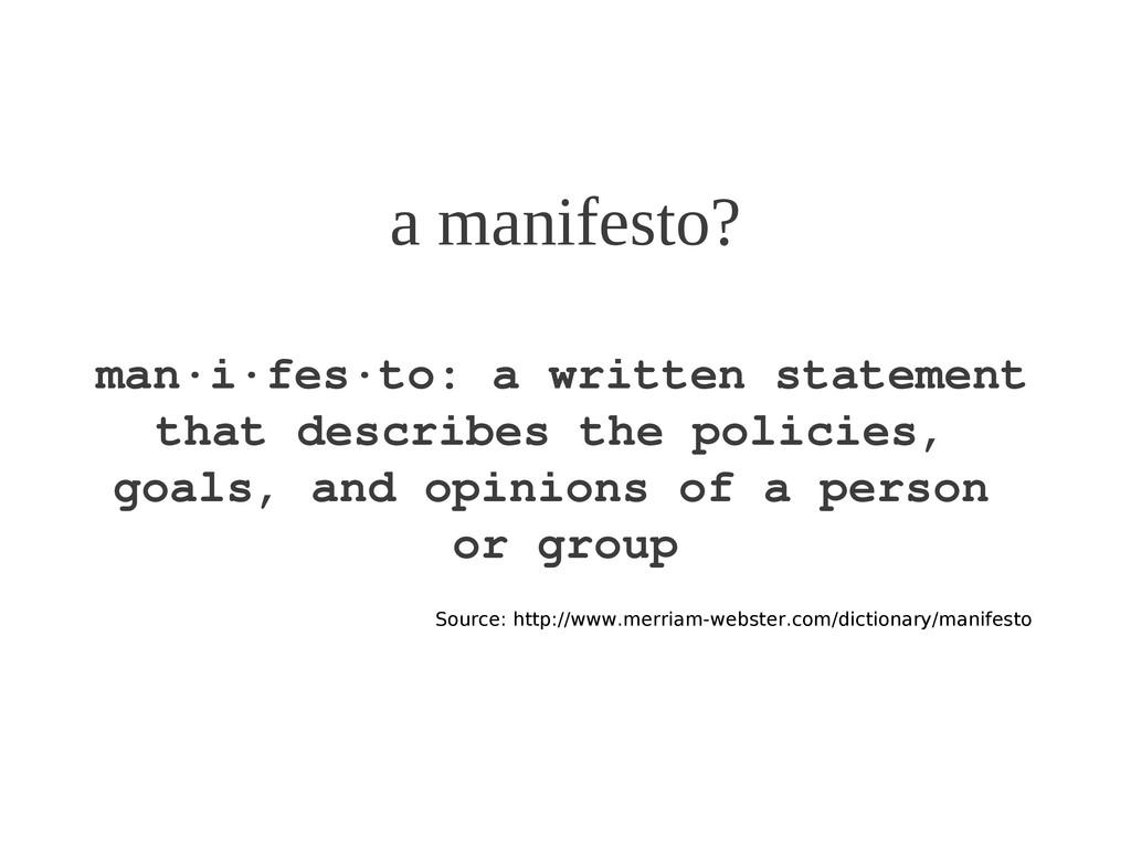 a manifesto? man·i·fes·to: a written statement ...