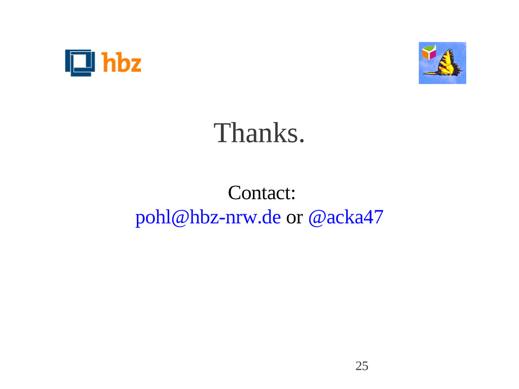 Thanks. Contact: pohl@hbz-nrw.de or @acka47 25