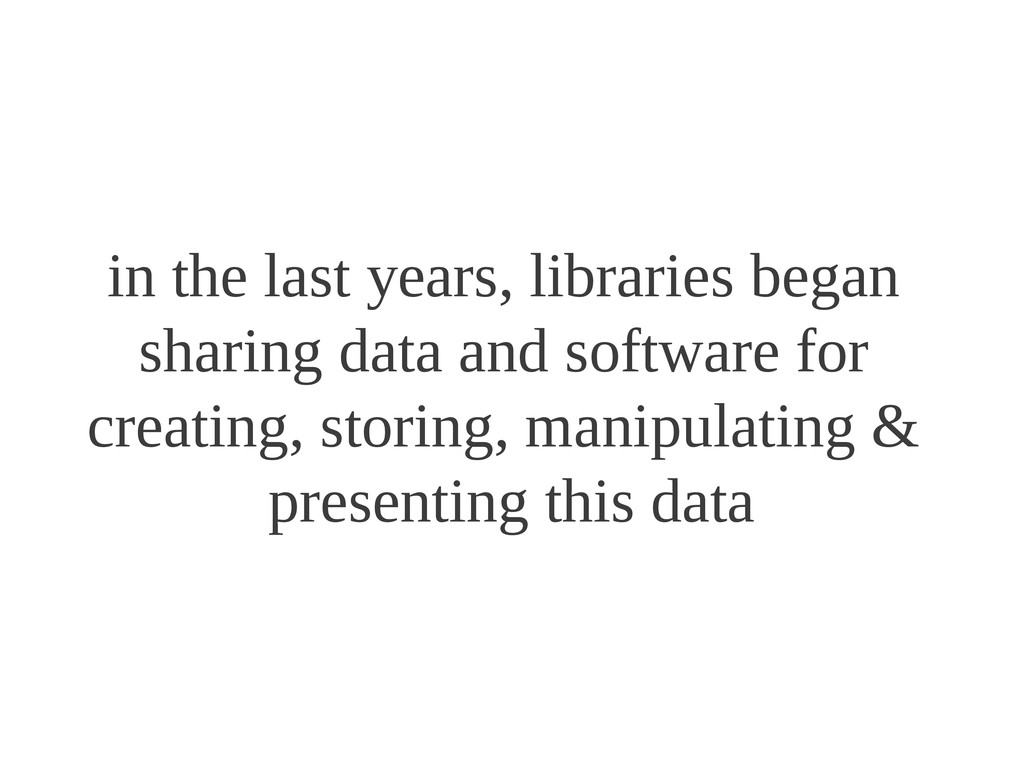 in the last years, libraries began sharing data...