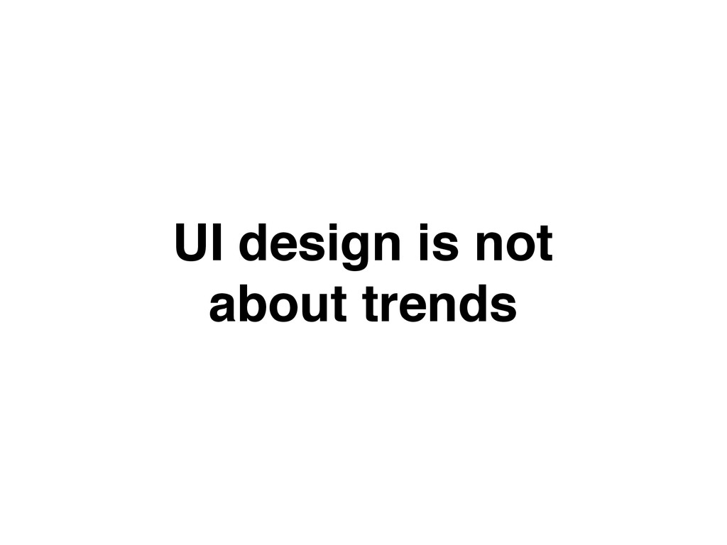 UI design is not about trends