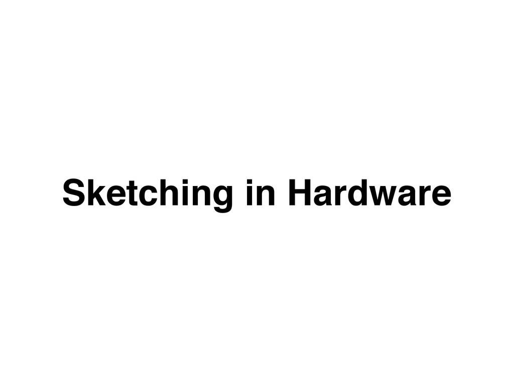Sketching in Hardware