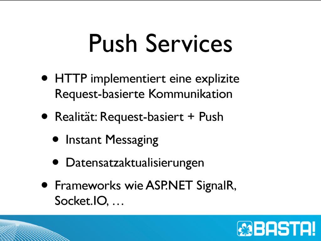Push Services • HTTP implementiert eine explizi...