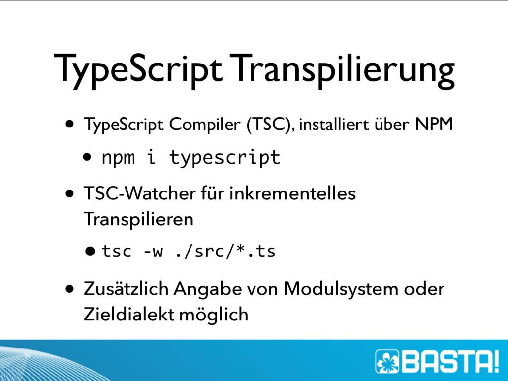 TypeScript Transpilierung • TypeScript Compiler...