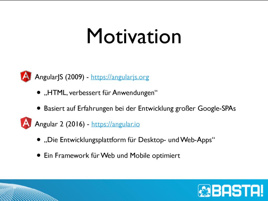 Motivation • AngularJS (2009) - https://angular...