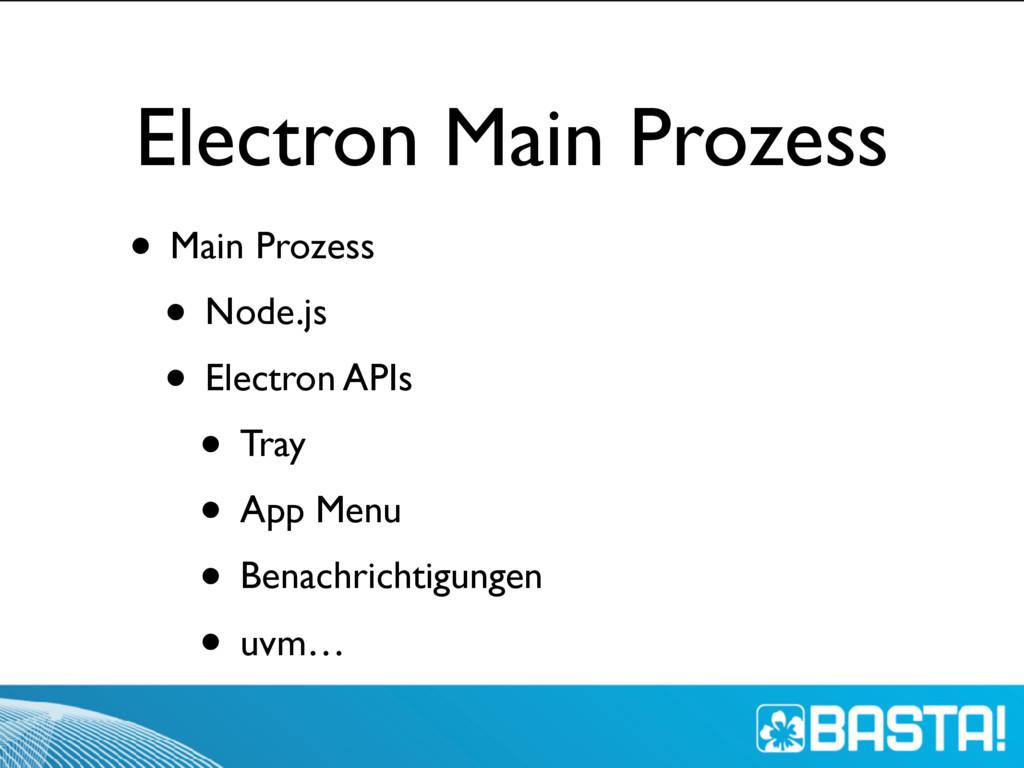 Electron Main Prozess • Main Prozess • Node.js ...