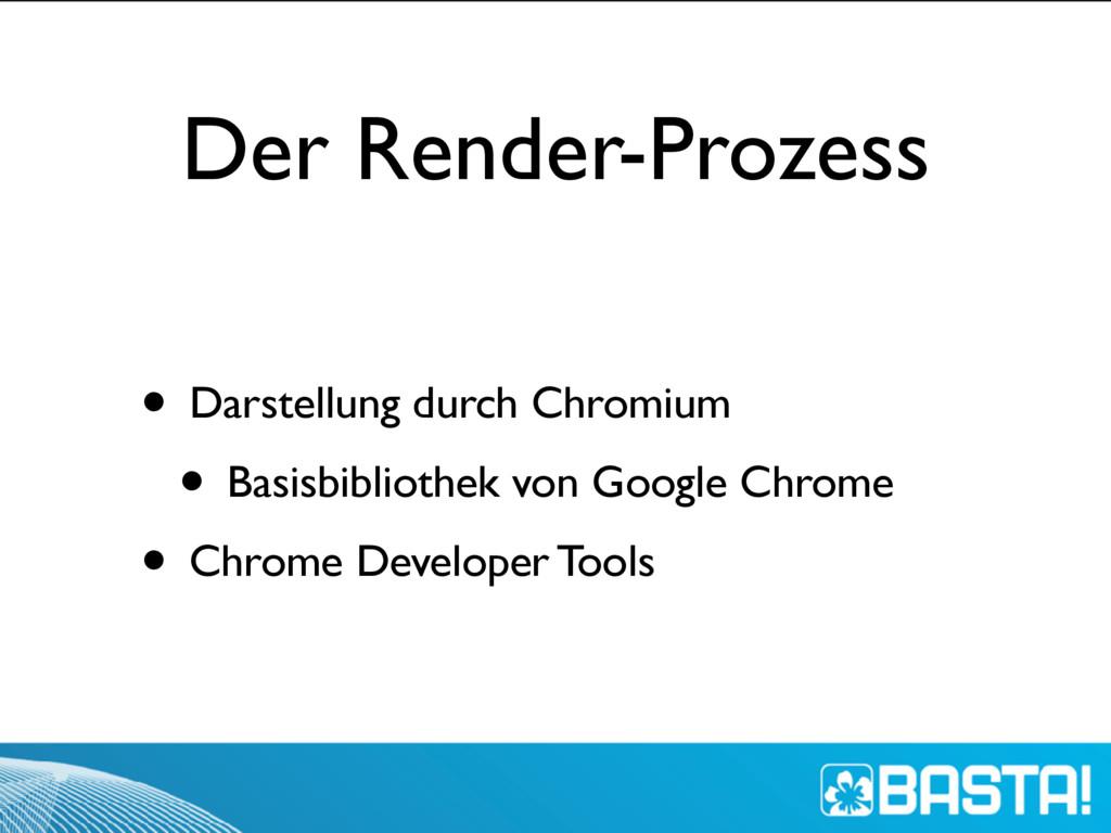 Der Render-Prozess • Darstellung durch Chromium...