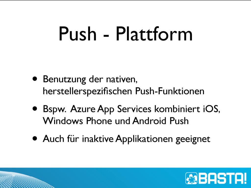 Push - Plattform • Benutzung der nativen, herst...