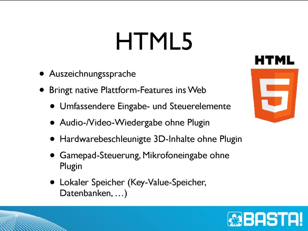 HTML5 • Auszeichnungssprache • Bringt native Pl...