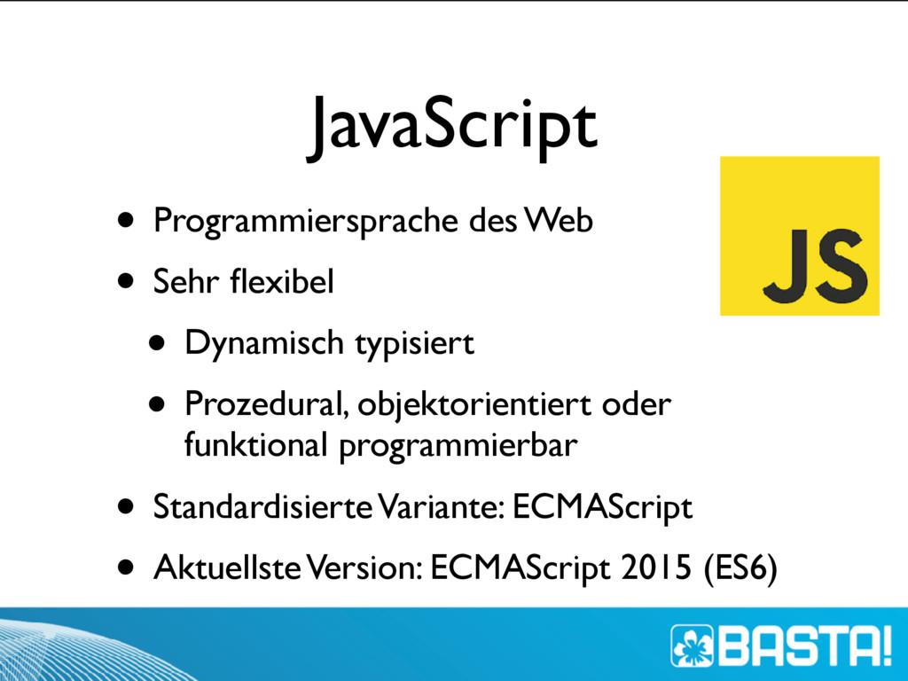 JavaScript • Programmiersprache des Web • Sehr ...