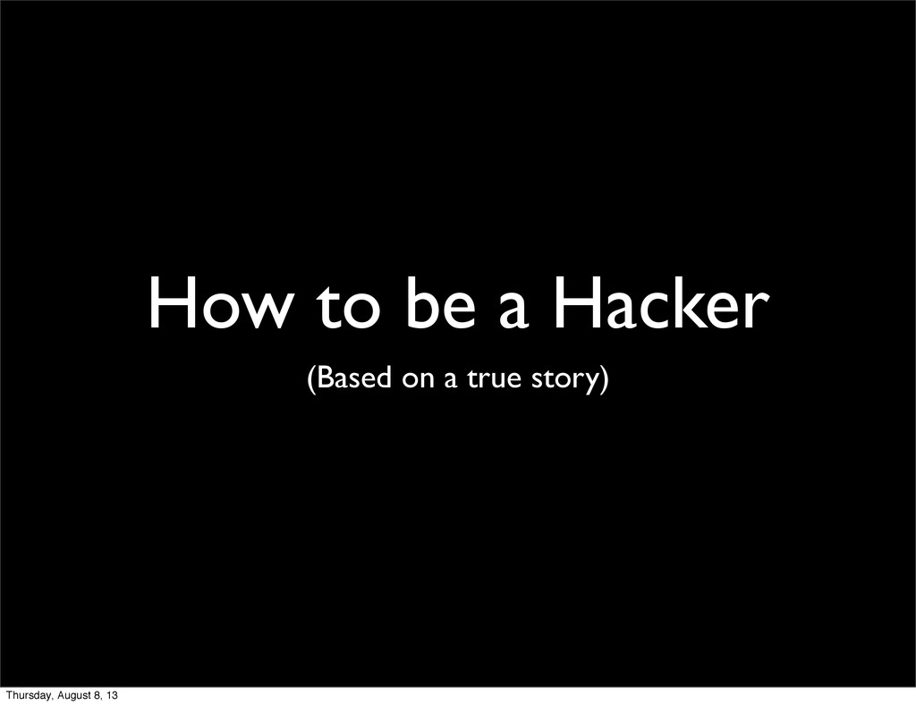 How to be a Hacker (Based on a true story) Thur...