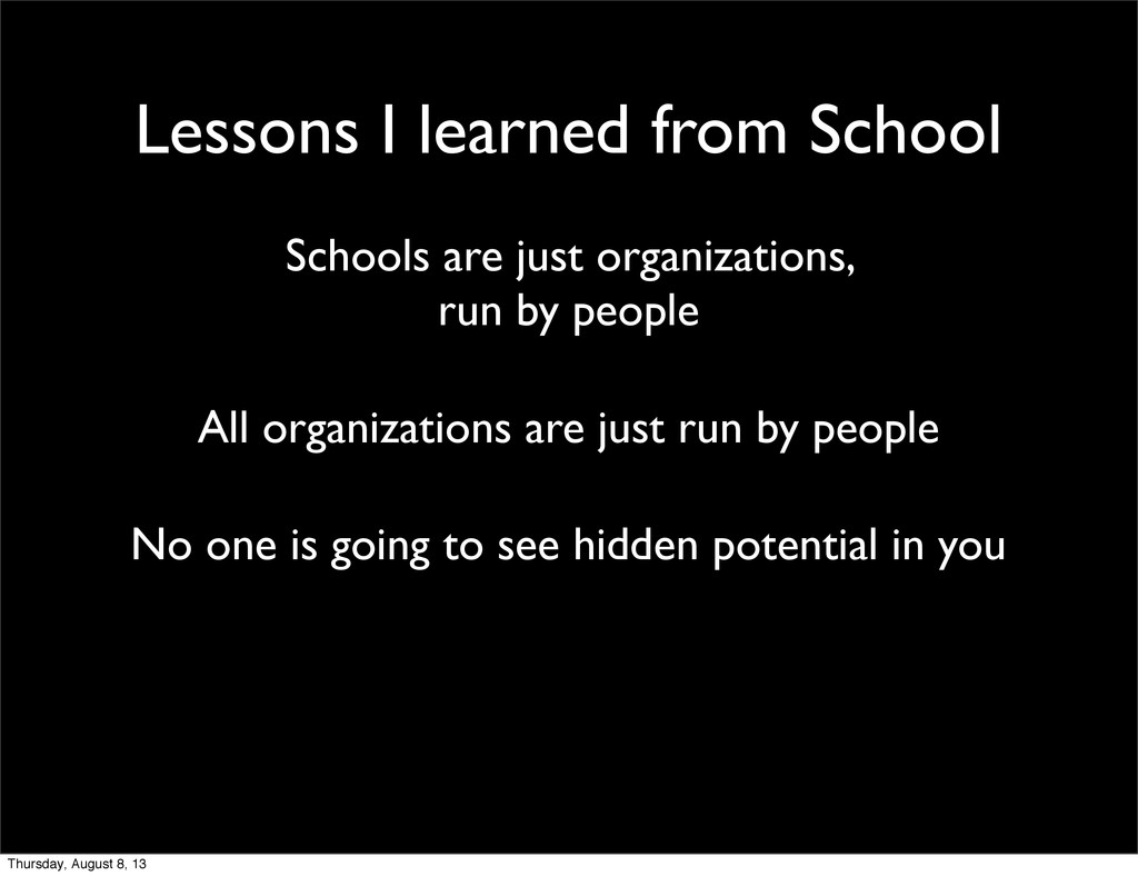 Lessons I learned from School Schools are just ...