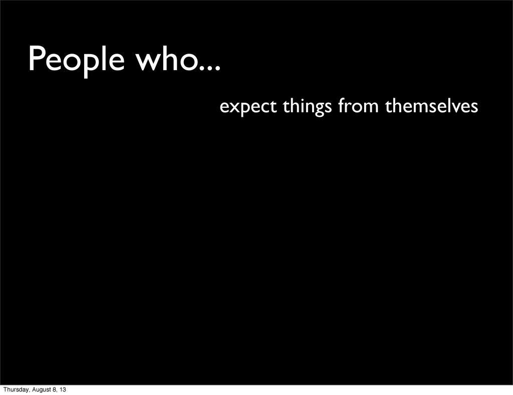 People who... expect things from themselves Thu...