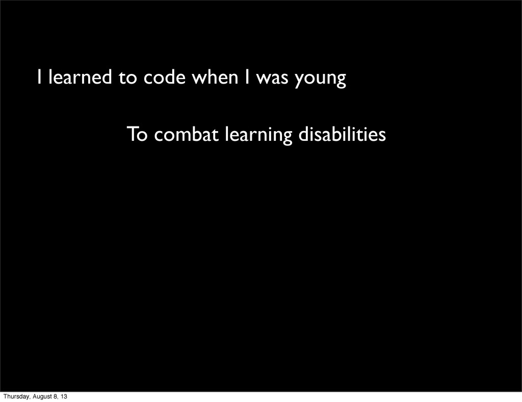 I learned to code when I was young To combat le...