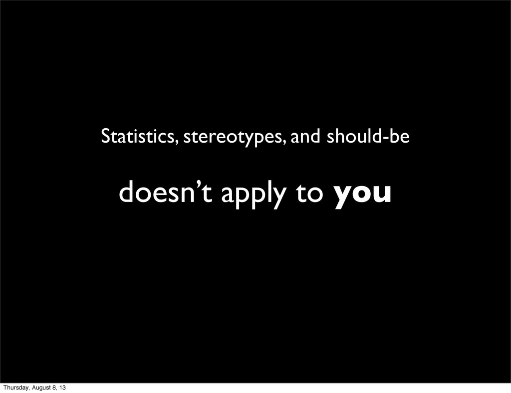 Statistics, stereotypes, and should-be doesn't ...