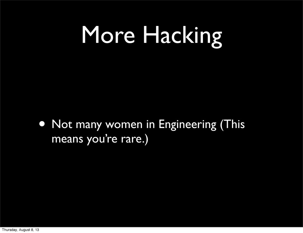 More Hacking • Not many women in Engineering (T...