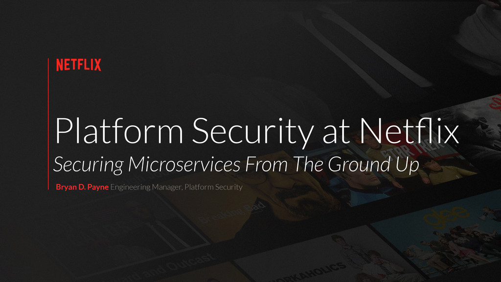Platform Security at Netflix Securing Microservi...