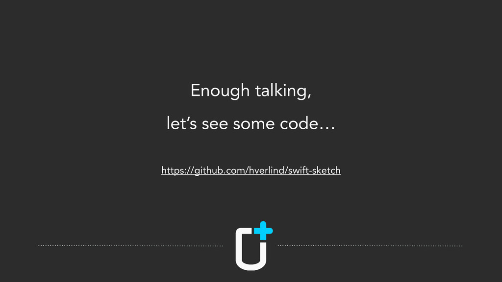 Enough talking, let's see some code… ! https://...