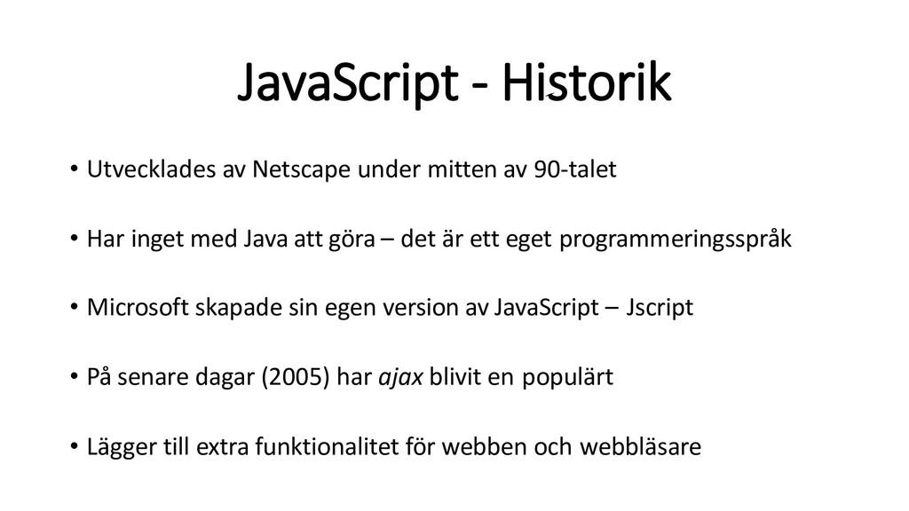 JavaScript - Historik • Utvecklades av Netscape...