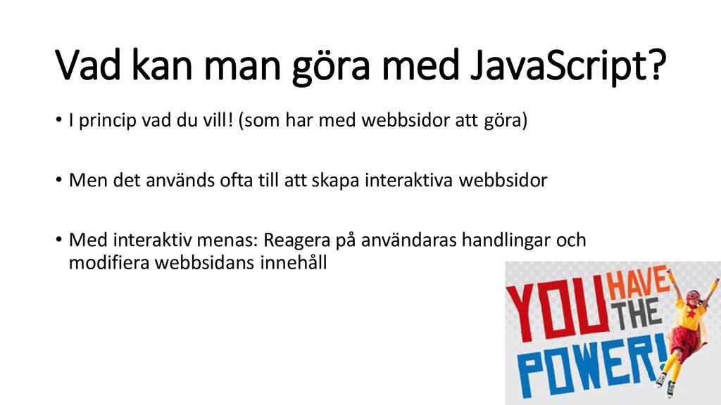 Vad kan man göra med JavaScript? • I princip va...