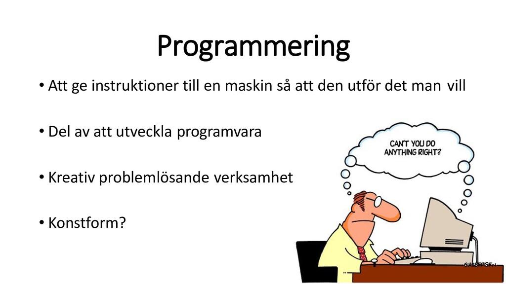 Programmering • Att ge instruktioner till en ma...